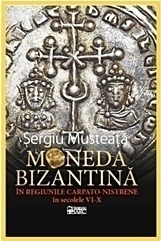 Moneda Bizantina in regiunile Carpato-Nistrene in secolele VI-X
