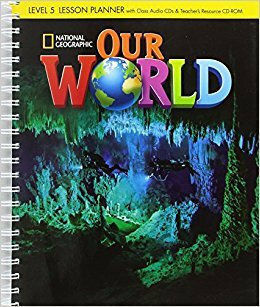 OUR WORLD 5 LESSON PLANNER WITH CLASS AUDIO CD & TEACHER'S RESOURCES CD-ROM - NATIONAL GEOGRAPHIC - BRITISH ED.
