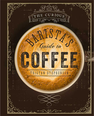 THE CURIOUS BARISTA'S GUIDE TO COFFEE HB